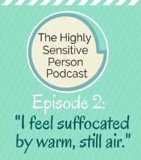 HSP Podcast #2: I Feel Suffocated by Stagnant, Warm Air