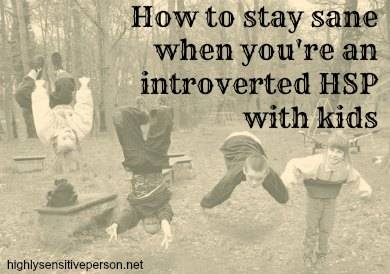 11 Tips for handling the chaos of kids as an introverted HSP