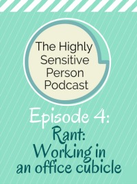 HSP Podcast #4: Rant Against Working in an Office Cubicle