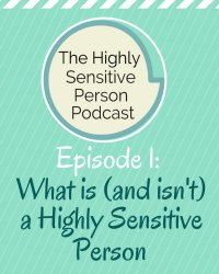 HSP Podcast #01: What is a Highly Sensitive Person? (And what they are NOT.)