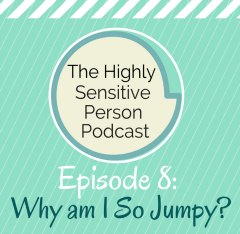 HSP Podcast #8: I'm So Jumpy! (Loud Noises and Sudden Sounds)