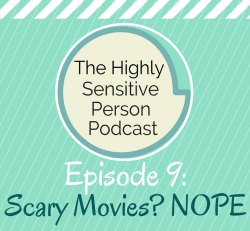 HSP Podcast #9: Scary Horror Movies? NOPE