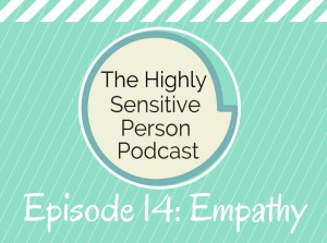 HSP Podcast #14: So. Much. Empathy.