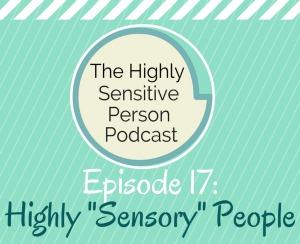 HSP Podcast #17: Sensory Processing Sensitivity