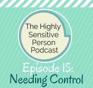 HSP Podcast #15: Needing Control