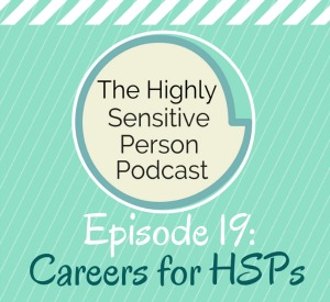 HSP Podcast #19: The best careers for HSPs