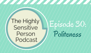 HSP Podcast #30: Politeness
