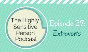 HSP Podcast #29: Extroverts