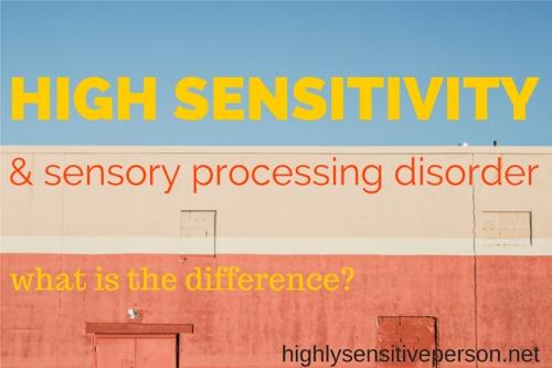 High Sensitivity vs. Sensory Processing Disorder