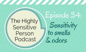 HSP Podcast #34: Sensitivity to Smells & Odors