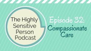 HSP Podcast #32: Compassionate Care