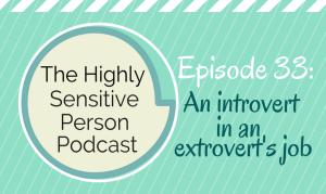 HSP Podcast #33: An introvert in an extrovert's job