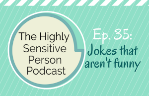 """HSP Podcast #35: Being offended by """"jokes"""""""