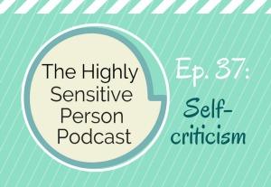 HSP Podcast #37: Self-Criticism