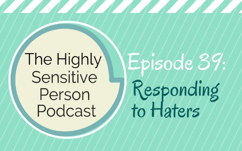 HSP Podcast #39: Responding to the Haters