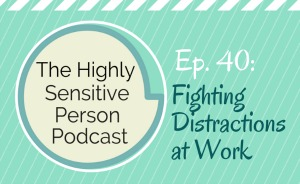 HSP Podcast #40: Fighting distractions at work