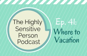 HSP Podcast #41: Where to Vacation