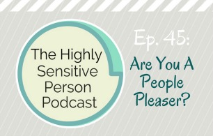 HSP Podcast #45: Are you a People Pleaser?