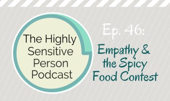 HSP Podcast #46: Empathy & the Spicy Food Contest