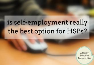 The challenges of self-employment for Highly Sensitive People