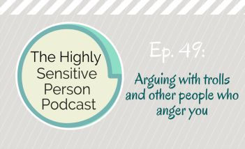 HSP Podcast #49: Arguing with internet trolls and other people who anger you