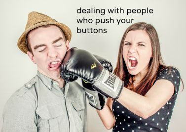 Pushing buttons: dealing with people who antagonize you