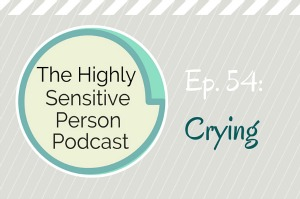 HSP Podcast #54: Crying