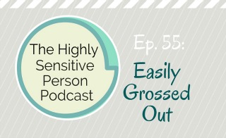 HSP Podcast #55: Easily Grossed Out