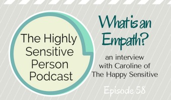 HSP Podcast #58: What is an Empath? with Caroline of The Happy Sensitive