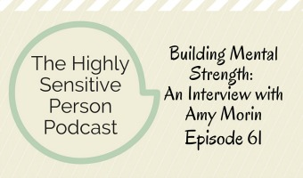 HSP Podcast #61: Building Mental Strength, an interview with Amy Morin