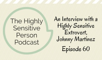 HSP Podcast #60: An Interview with Extrovert Male HSP, Johnny Martinez