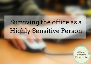 9 Tips for Coping in the Workplace as a Highly Sensitive Person