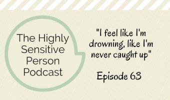 "HSP Podcast #63: ""I feel like I'm drowning, like I'm never caught up"""