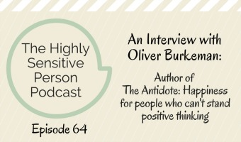 HSP Podcast #64: Oliver Burkeman on Happiness & Negative Thinking