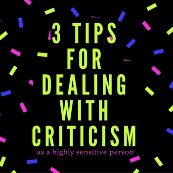 3 Tips: How to Handle Criticism as a Highly Sensitive Person