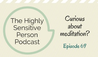 HSP Podcast #69: Curious about meditation?