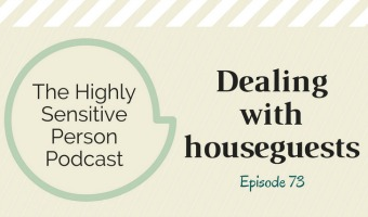HSP Podcast #73: Dealing with Houseguests