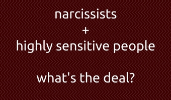 Everything you wanted to know about narcissists and Highly Sensitive People